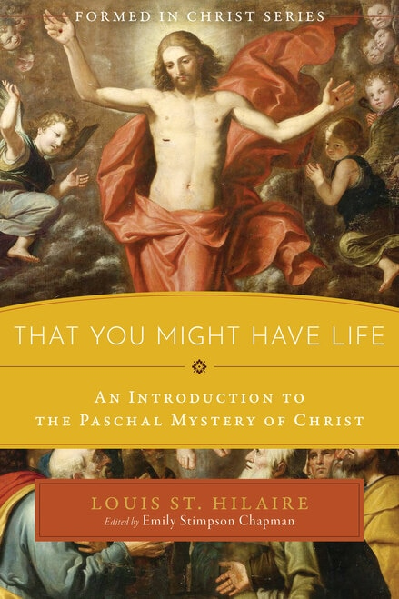 Formed in Christ: That You Might Have Life